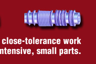 Specializing in close-tolerance work on grinding intensive, small parts.